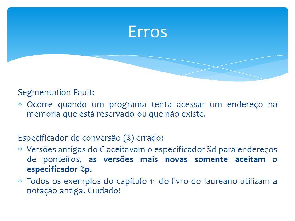 Segmentation Fault:  Ocorre quando um programa tenta acessar um endereço na memória que está reservado ou que não existe. Especificador de conversão