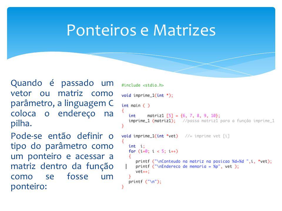 Quando é passado um vetor ou matriz como parâmetro, a linguagem C coloca o endereço na pilha. Pode-se então definir o tipo do parâmetro como um ponte