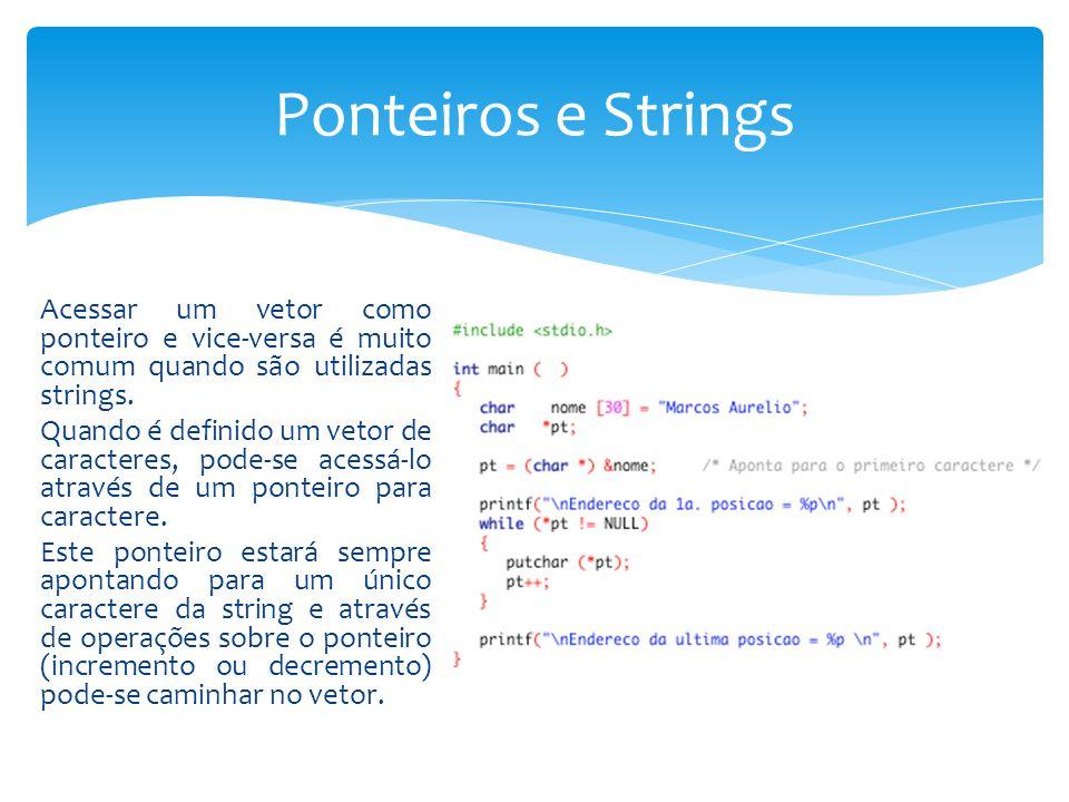 Acessar um vetor como ponteiro e vice-versa é muito comum quando são utilizadas strings. Quando é definido um vetor de caracteres, pode-se acessá-l