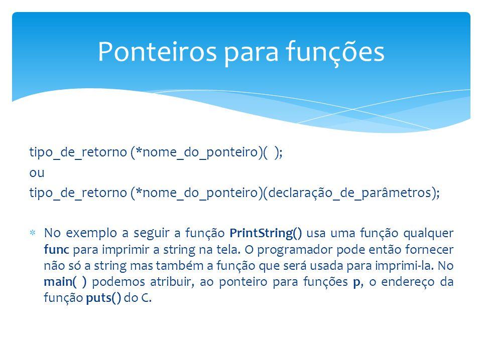 tipo_de_retorno (*nome_do_ponteiro)( ); ou tipo_de_retorno (*nome_do_ponteiro)(declaração_de_parâmetros);  No exemplo a seguir a função PrintString()