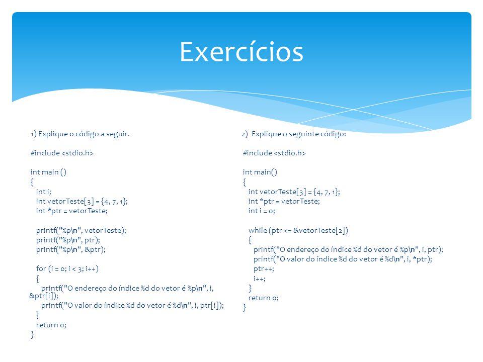 1) Explique o código a seguir. #include int main () { int i; int vetorTeste[3] = {4, 7, 1}; int *ptr = vetorTeste; printf(