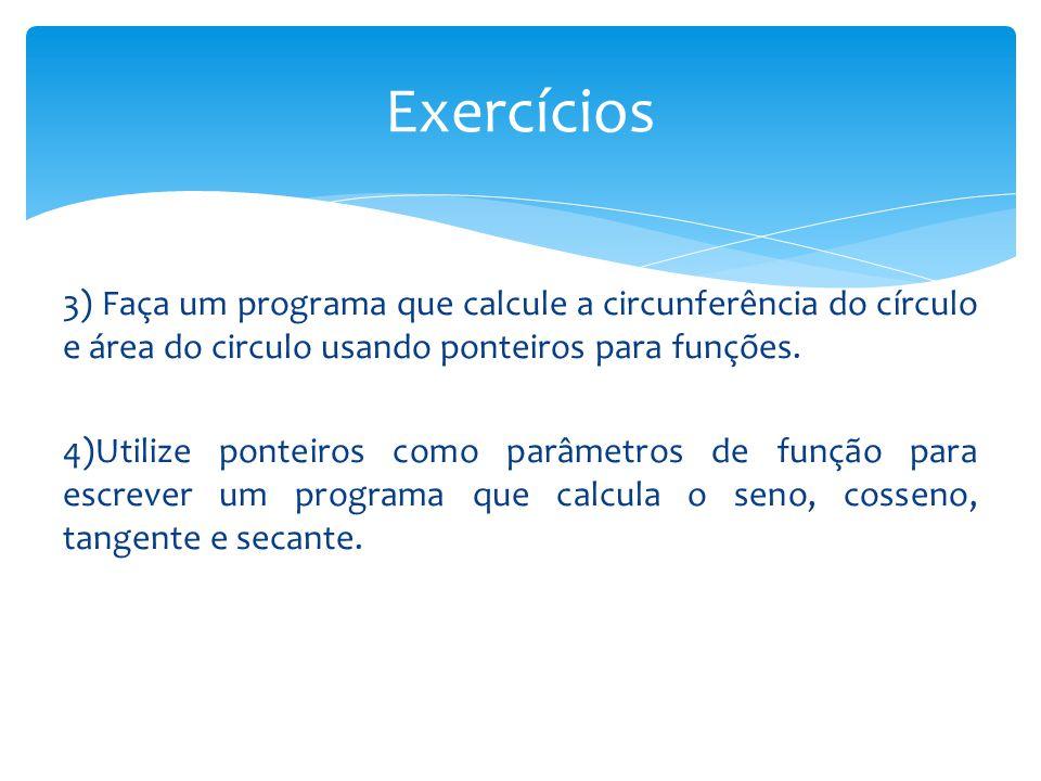 3) Faça um programa que calcule a circunferência do círculo e área do circulo usando ponteiros para funções. 4)Utilize ponteiros como parâmetros de fu