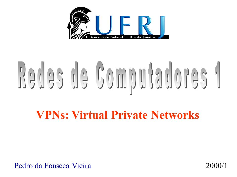 Pedro da Fonseca Vieira2000/1 VPNs: Virtual Private Networks