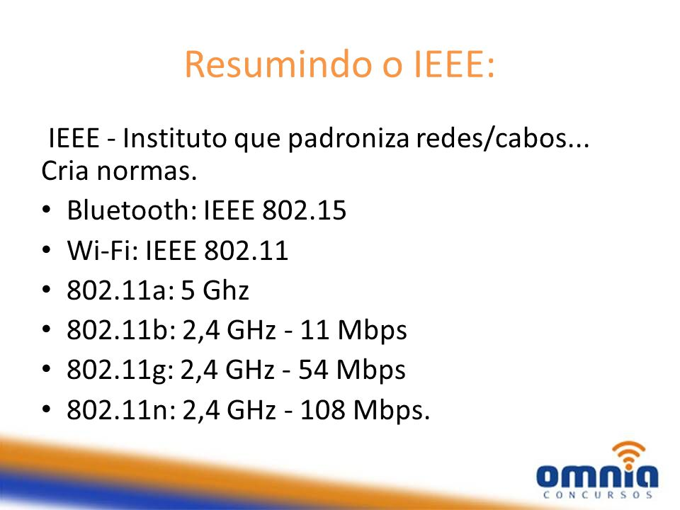 Resumindo o IEEE: IEEE - Instituto que padroniza redes/cabos...
