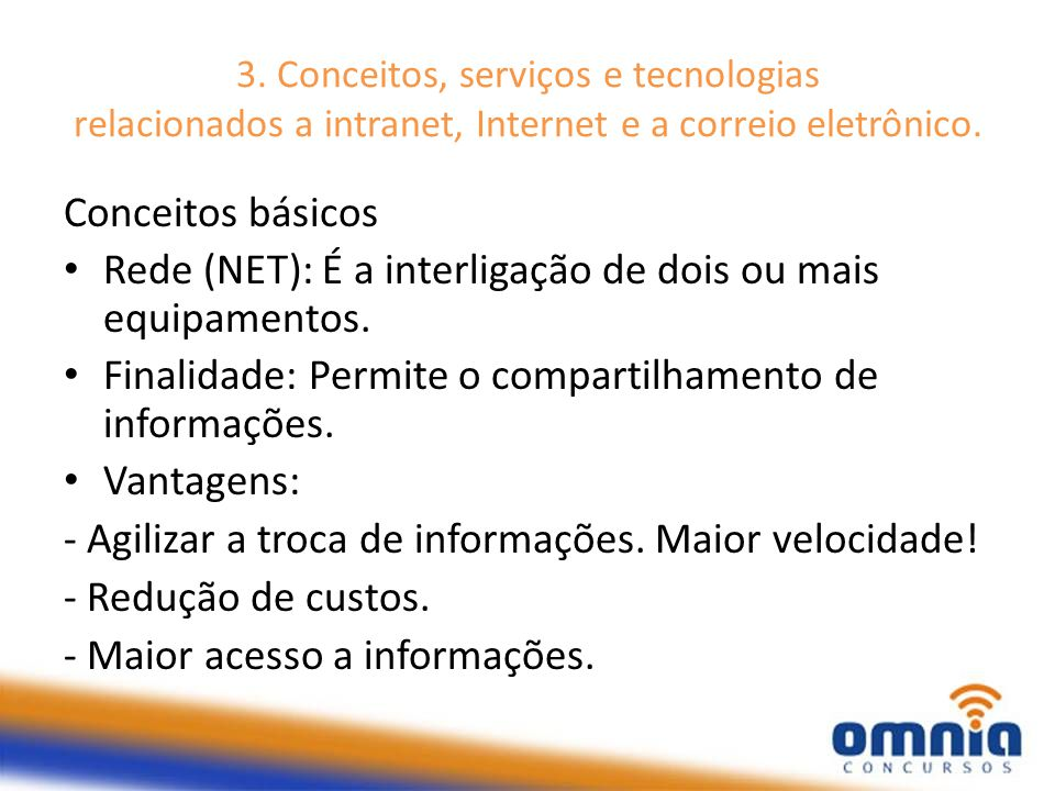 3. Conceitos, serviços e tecnologias relacionados a intranet, Internet e a correio eletrônico. Conceitos básicos Rede (NET): É a interligação de dois