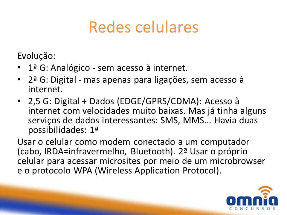 Redes celulares Evolução: 1ª G: Analógico - sem acesso à internet. 2ª G: Digital - mas apenas para ligações, sem acesso à internet. 2,5 G: Digital + D