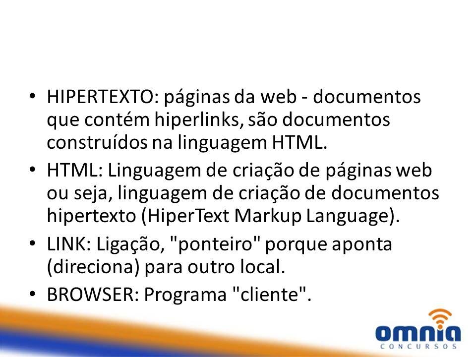 HIPERTEXTO: páginas da web - documentos que contém hiperlinks, são documentos construídos na linguagem HTML. HTML: Linguagem de criação de páginas web