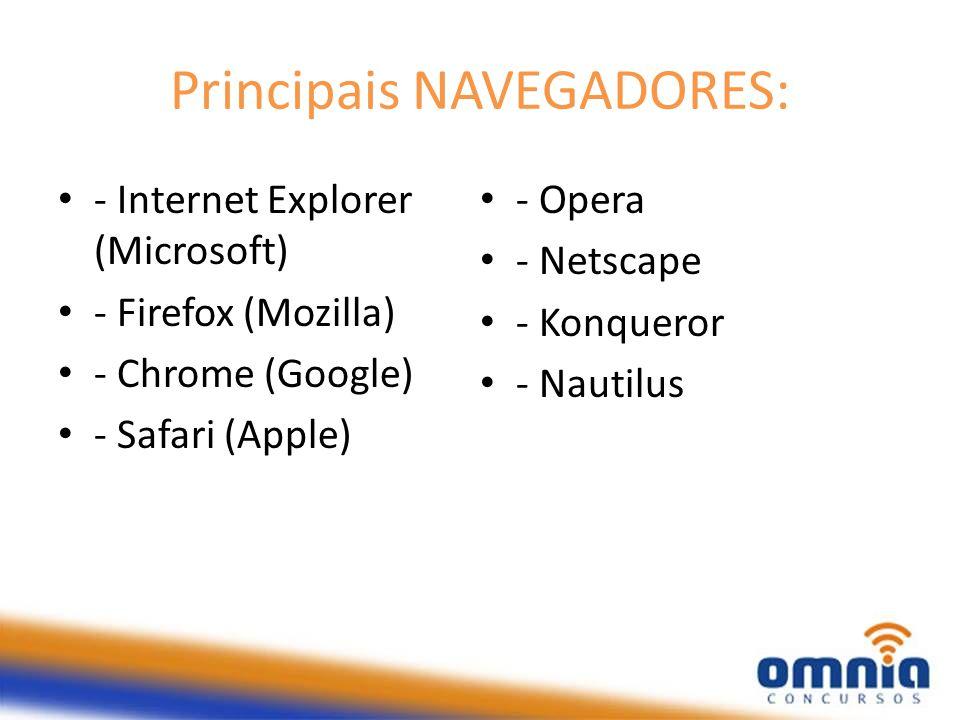 Principais NAVEGADORES: - Internet Explorer (Microsoft) - Firefox (Mozilla) - Chrome (Google) - Safari (Apple) - Opera - Netscape - Konqueror - Nautil