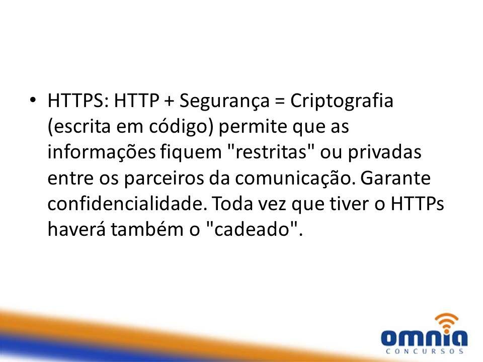 HTTPS: HTTP + Segurança = Criptografia (escrita em código) permite que as informações fiquem