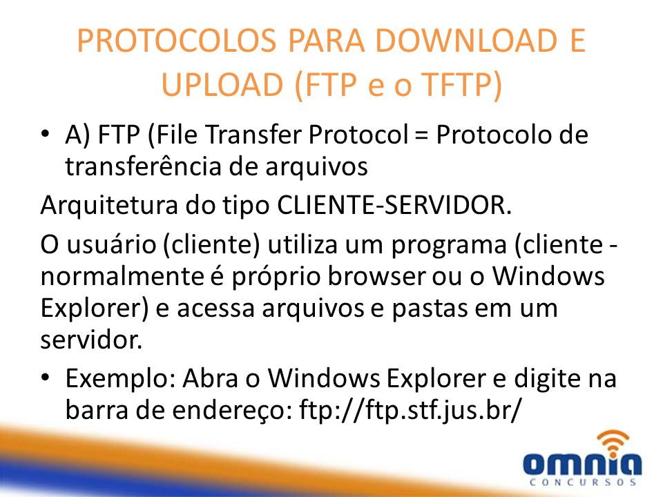 PROTOCOLOS PARA DOWNLOAD E UPLOAD (FTP e o TFTP) A) FTP (File Transfer Protocol = Protocolo de transferência de arquivos Arquitetura do tipo CLIENTE-S