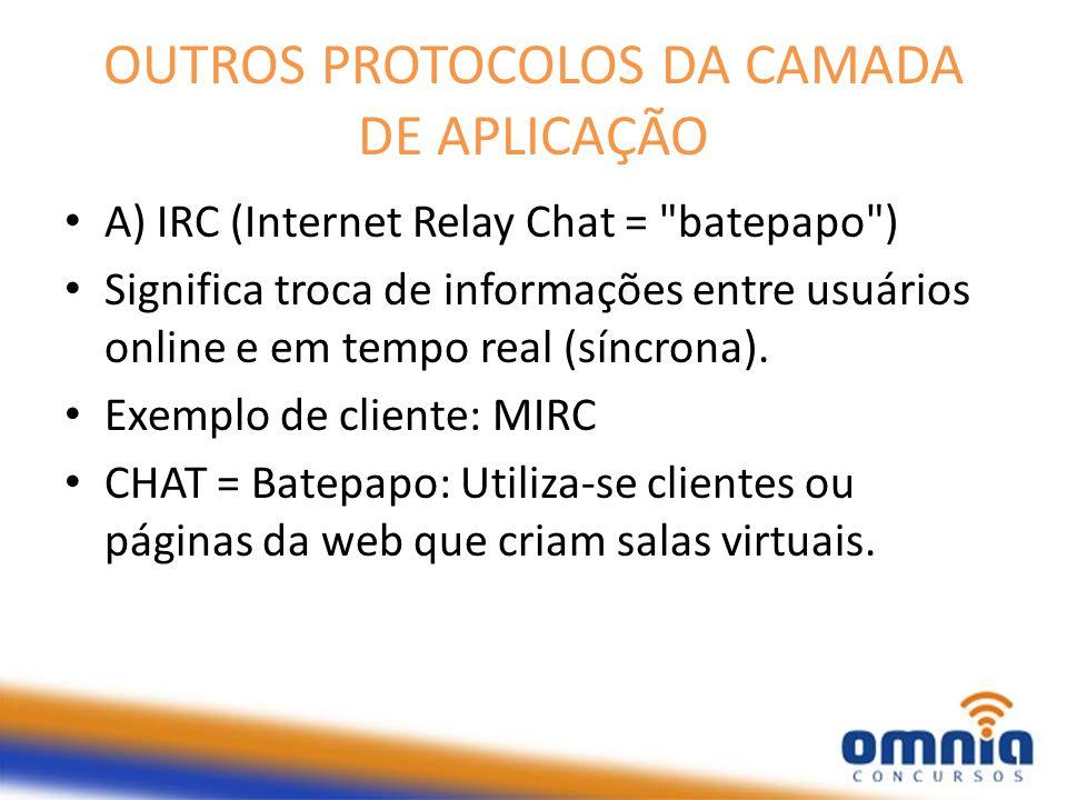 OUTROS PROTOCOLOS DA CAMADA DE APLICAÇÃO A) IRC (Internet Relay Chat =