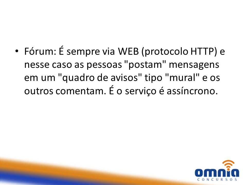Fórum: É sempre via WEB (protocolo HTTP) e nesse caso as pessoas