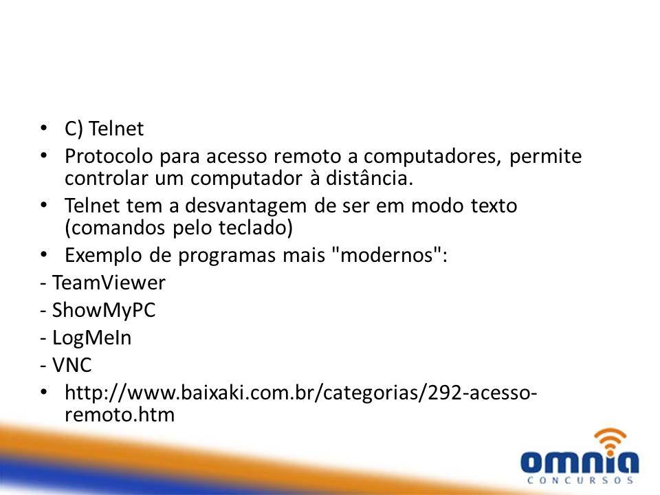 C) Telnet Protocolo para acesso remoto a computadores, permite controlar um computador à distância. Telnet tem a desvantagem de ser em modo texto (com