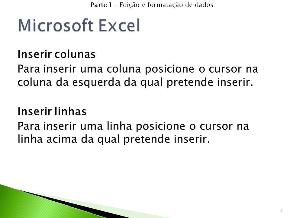 4 Inserir colunas Para inserir uma coluna posicione o cursor na coluna da esquerda da qual pretende inserir.
