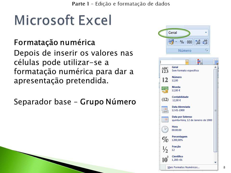 8 Formatação numérica Depois de inserir os valores nas células pode utilizar-se a formatação numérica para dar a apresentação pretendida.
