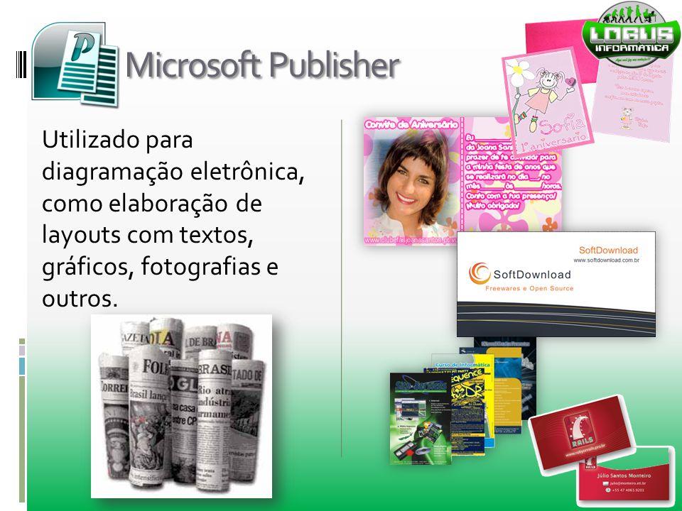 Microsoft Publisher Utilizado para diagramação eletrônica, como elaboração de layouts com textos, gráficos, fotografias e outros.