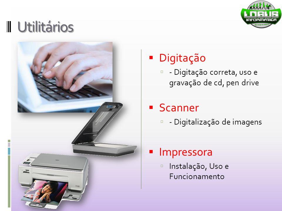 Utilitários  Digitação  - Digitação correta, uso e gravação de cd, pen drive  Scanner  - Digitalização de imagens  Impressora  Instalação, Uso e