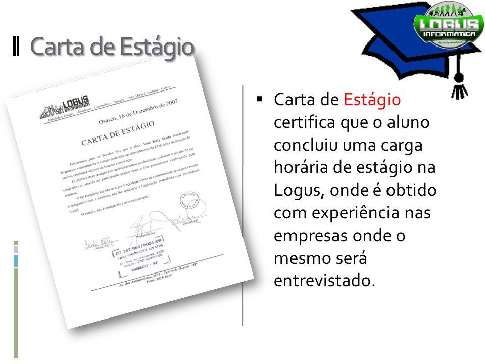 Carta de Estágio  Carta de Estágio certifica que o aluno concluiu uma carga horária de estágio na Logus, onde é obtido com experiência nas empresas o