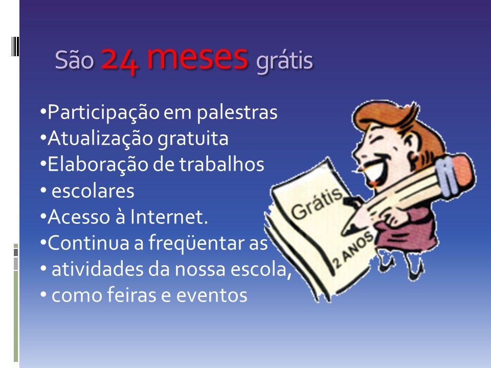 São 24 meses grátis Participação em palestras Atualização gratuita Elaboração de trabalhos escolares Acesso à Internet. Continua a freqüentar as ativi