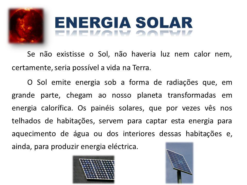Se não existisse o Sol, não haveria luz nem calor nem, certamente, seria possível a vida na Terra. O Sol emite energia sob a forma de radiações que, e