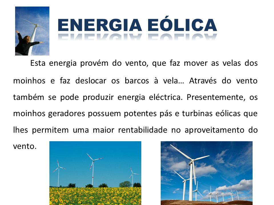 Esta energia provém do vento, que faz mover as velas dos moinhos e faz deslocar os barcos à vela… Através do vento também se pode produzir energia elé