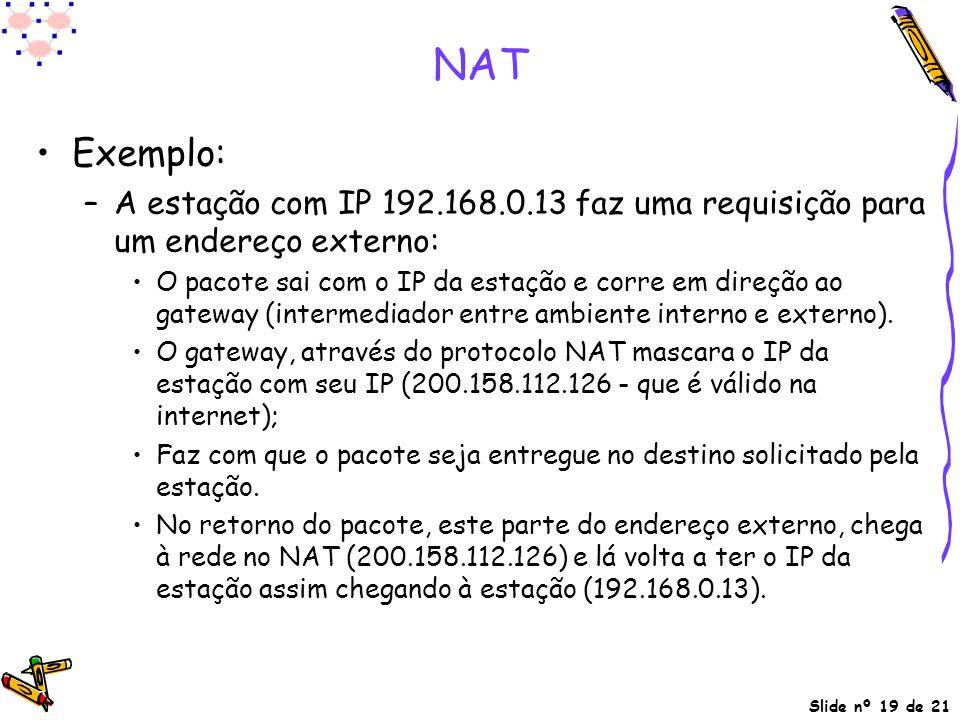 Slide nº 19 de 21 NAT Exemplo: –A estação com IP 192.168.0.13 faz uma requisição para um endereço externo: O pacote sai com o IP da estação e corre em