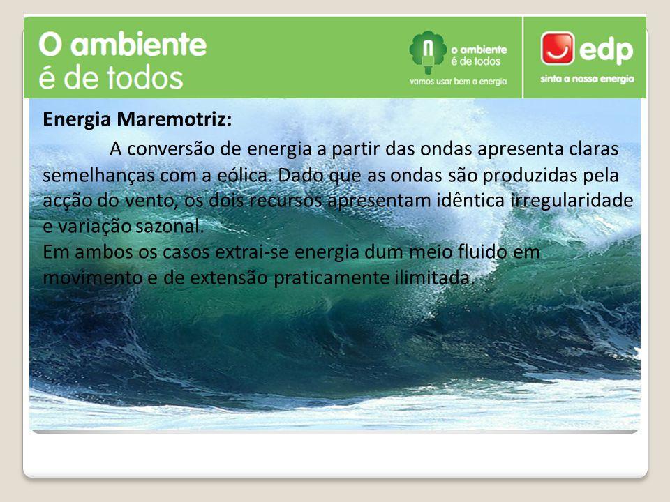 Energia Maremotriz: A conversão de energia a partir das ondas apresenta claras semelhanças com a eólica. Dado que as ondas são produzidas pela acção d