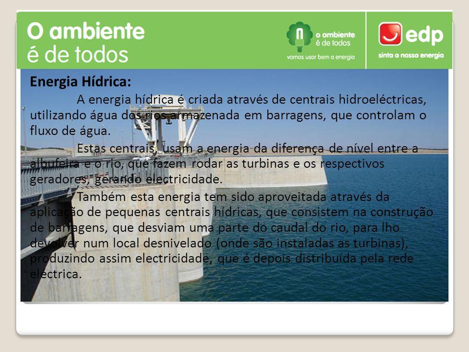 Energia Hídrica: A energia hídrica é criada através de centrais hidroeléctricas, utilizando água dos rios armazenada em barragens, que controlam o flu