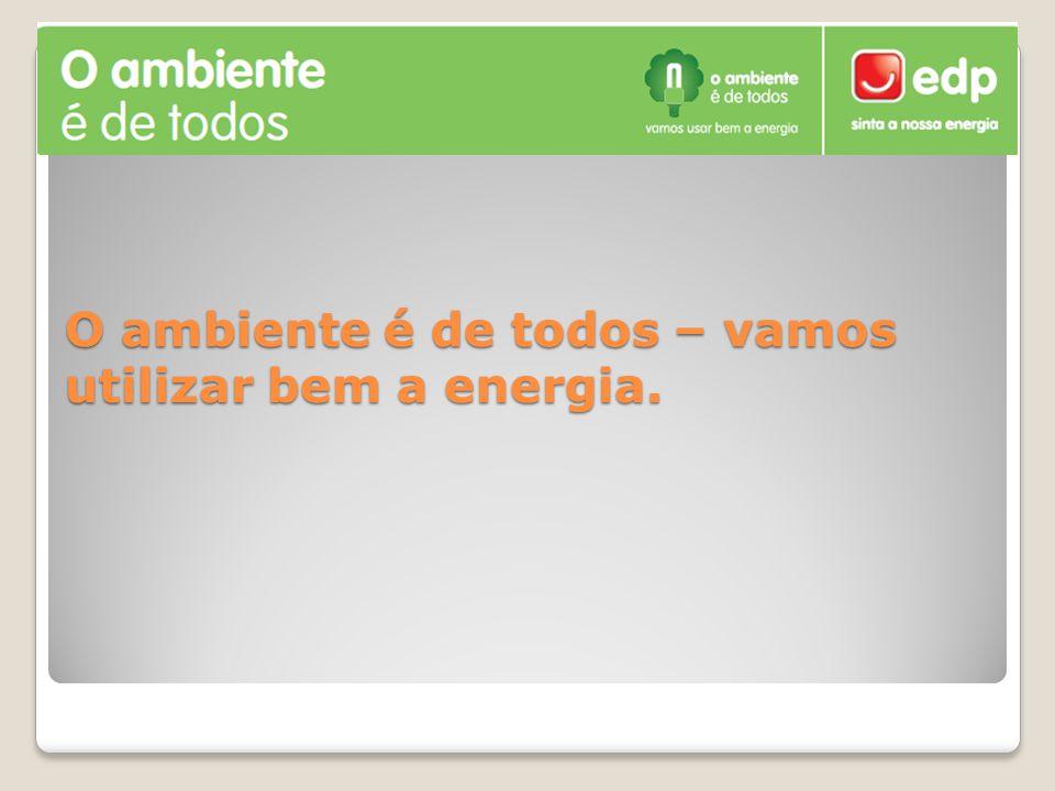 O ambiente é de todos – vamos utilizar bem a energia.