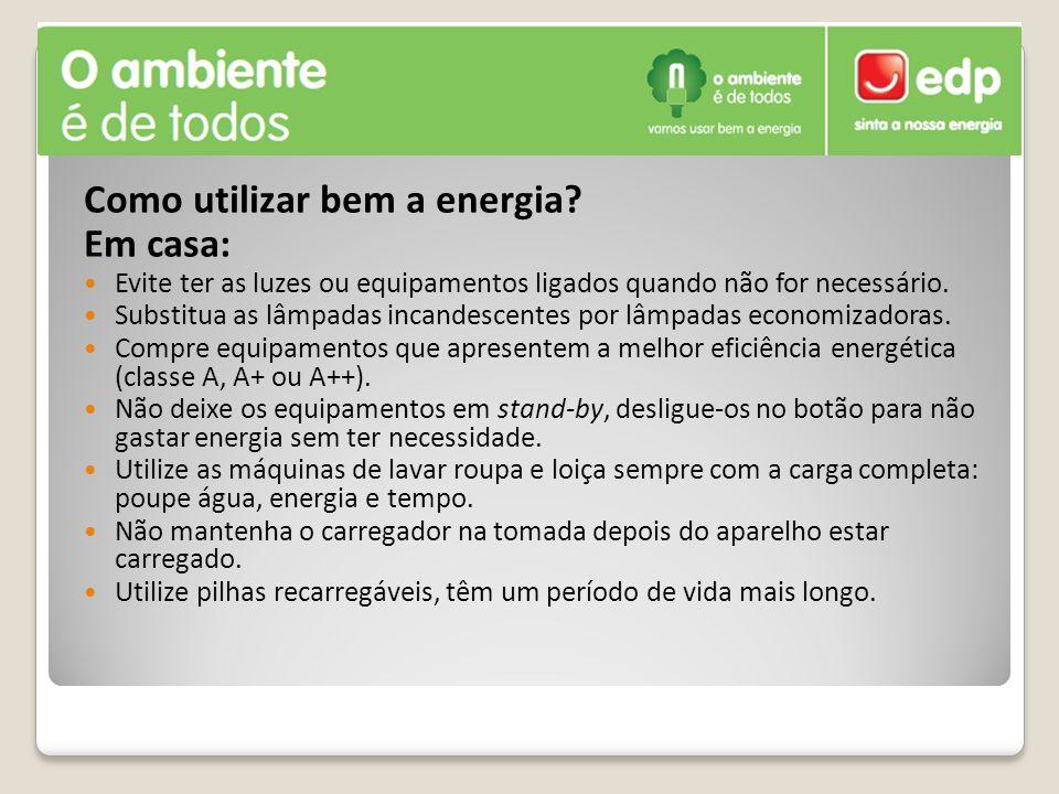 Como utilizar bem a energia? Em casa: Evite ter as luzes ou equipamentos ligados quando não for necessário. Substitua as lâmpadas incandescentes por l