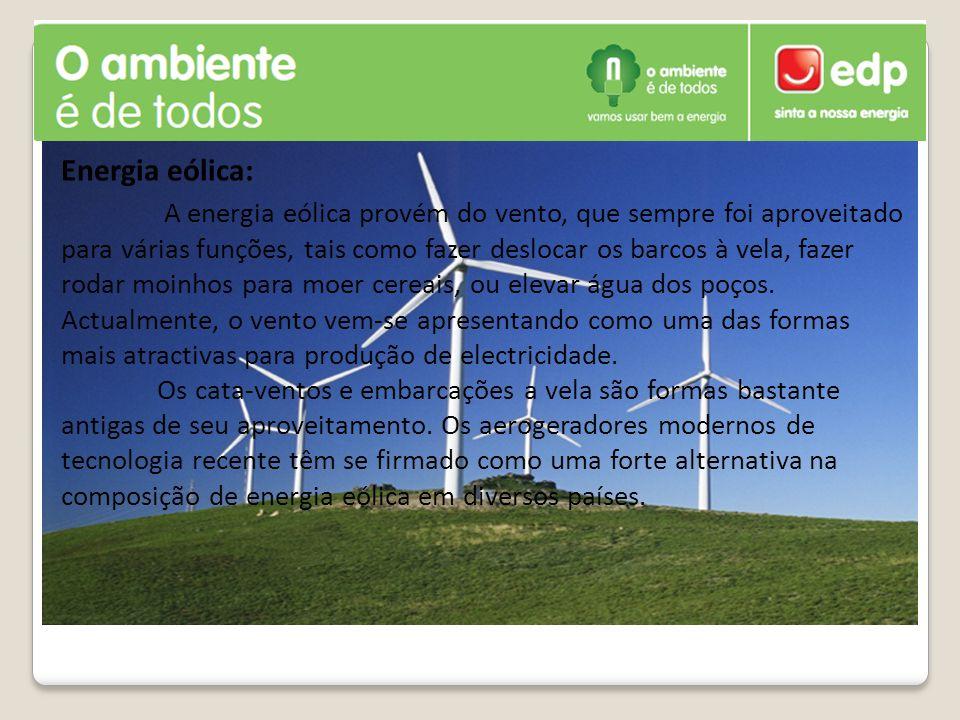 Energia eólica: A energia eólica provém do vento, que sempre foi aproveitado para várias funções, tais como fazer deslocar os barcos à vela, fazer rod