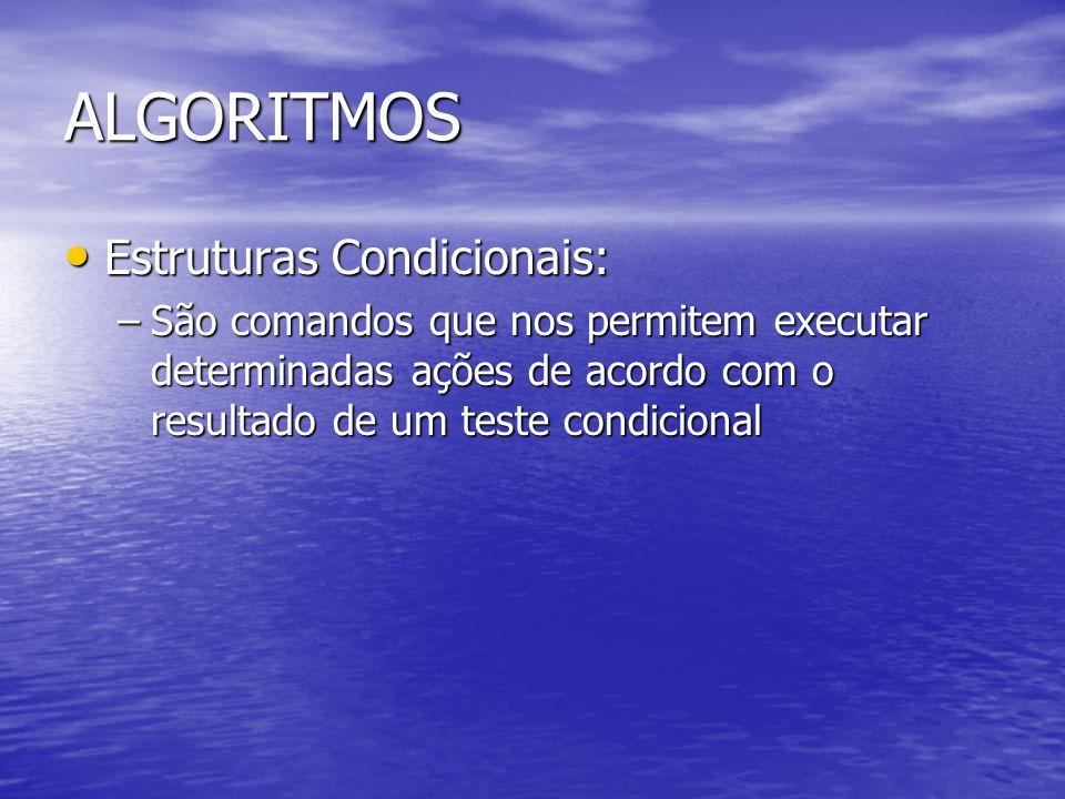 ALGORITMOS Estruturas Condicionais: Estruturas Condicionais: –São comandos que nos permitem executar determinadas ações de acordo com o resultado de um teste condicional