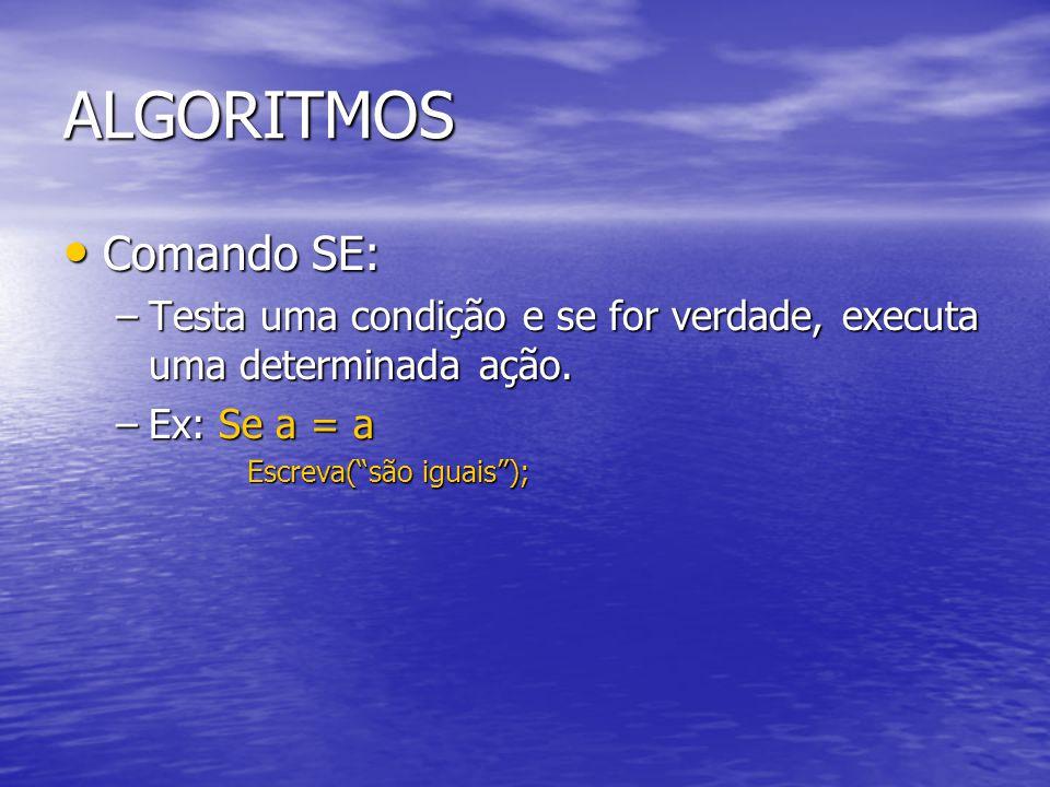 """ALGORITMOS Comando SE: Comando SE: –Testa uma condição e se for verdade, executa uma determinada ação. –Ex: Se a = a Escreva(""""são iguais"""");"""