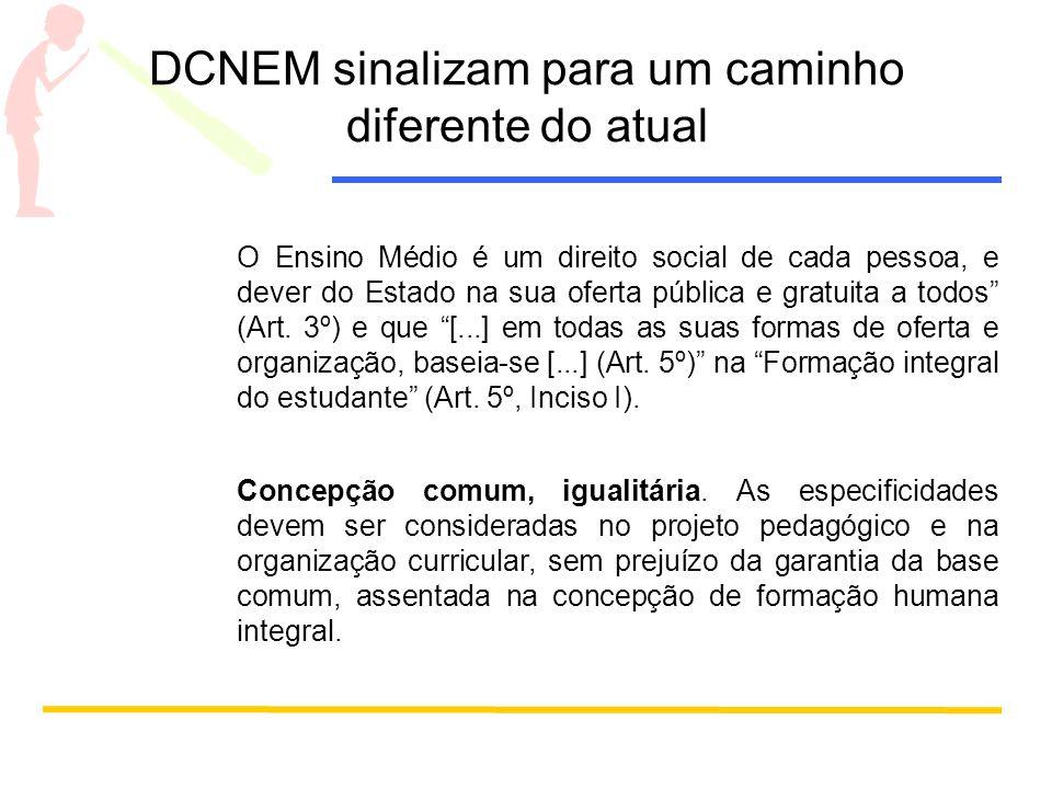 DCNEM sinalizam para um caminho diferente do atual O Ensino Médio é um direito social de cada pessoa, e dever do Estado na sua oferta pública e gratui
