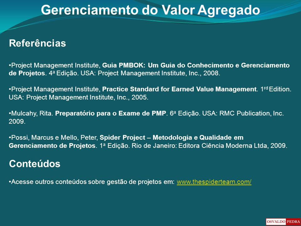 Gerenciamento do Valor Agregado Referências Project Management Institute, Guia PMBOK: Um Guia do Conhecimento e Gerenciamento de Projetos. 4 a Edição.