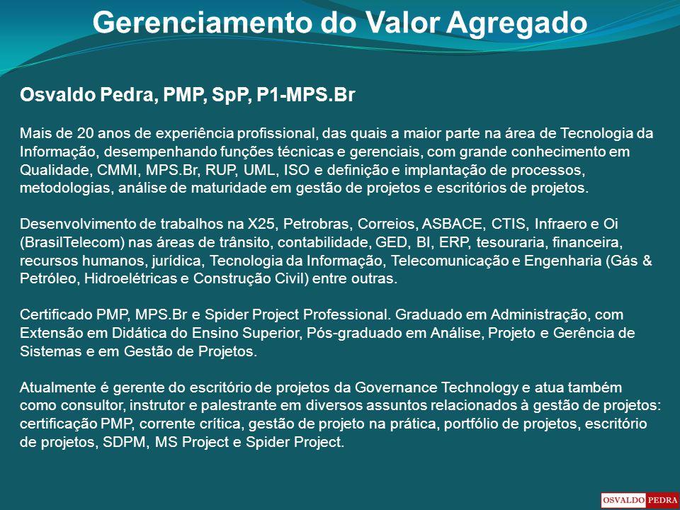 Gerenciamento do Valor Agregado Osvaldo Pedra, PMP, SpP, P1-MPS.Br Mais de 20 anos de experiência profissional, das quais a maior parte na área de Tec