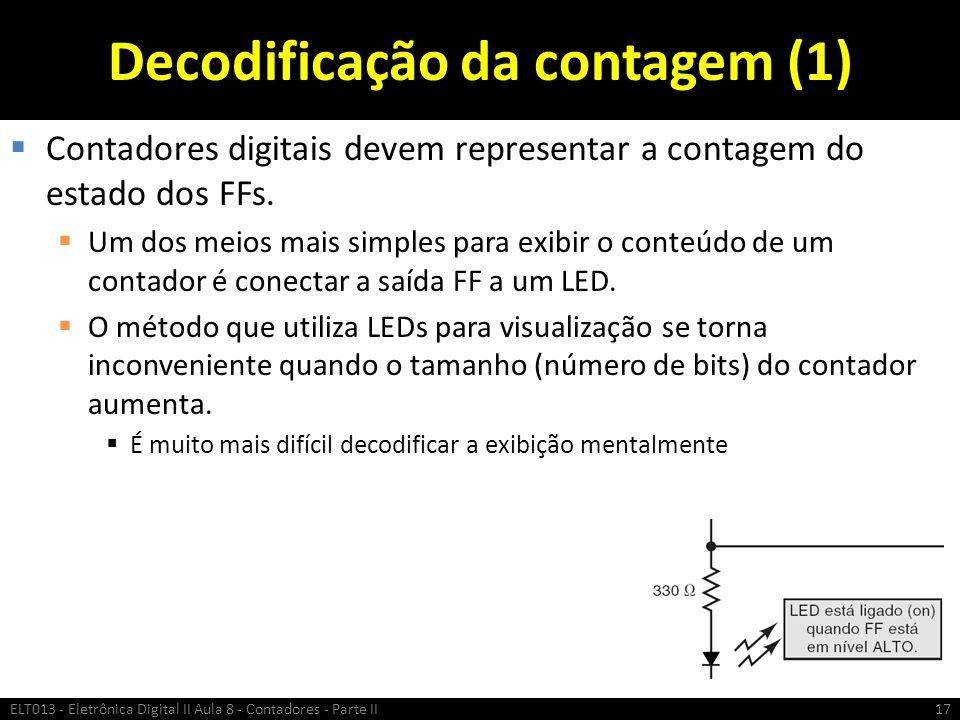 Decodificação da contagem (1)  Contadores digitais devem representar a contagem do estado dos FFs.  Um dos meios mais simples para exibir o conteúdo
