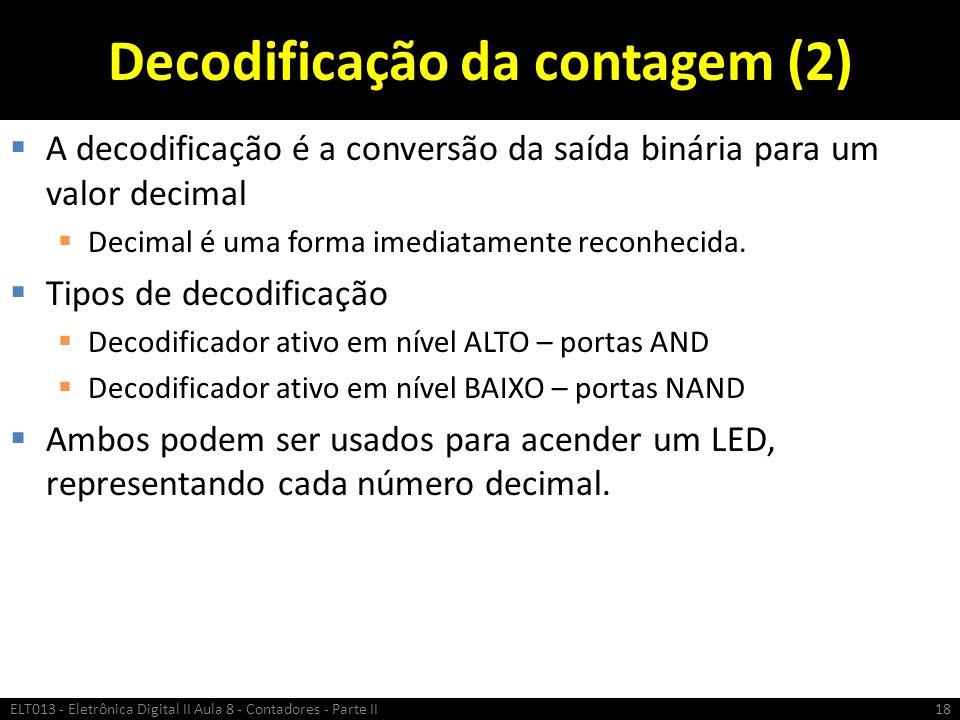 Decodificação da contagem (2)  A decodificação é a conversão da saída binária para um valor decimal  Decimal é uma forma imediatamente reconhecida.