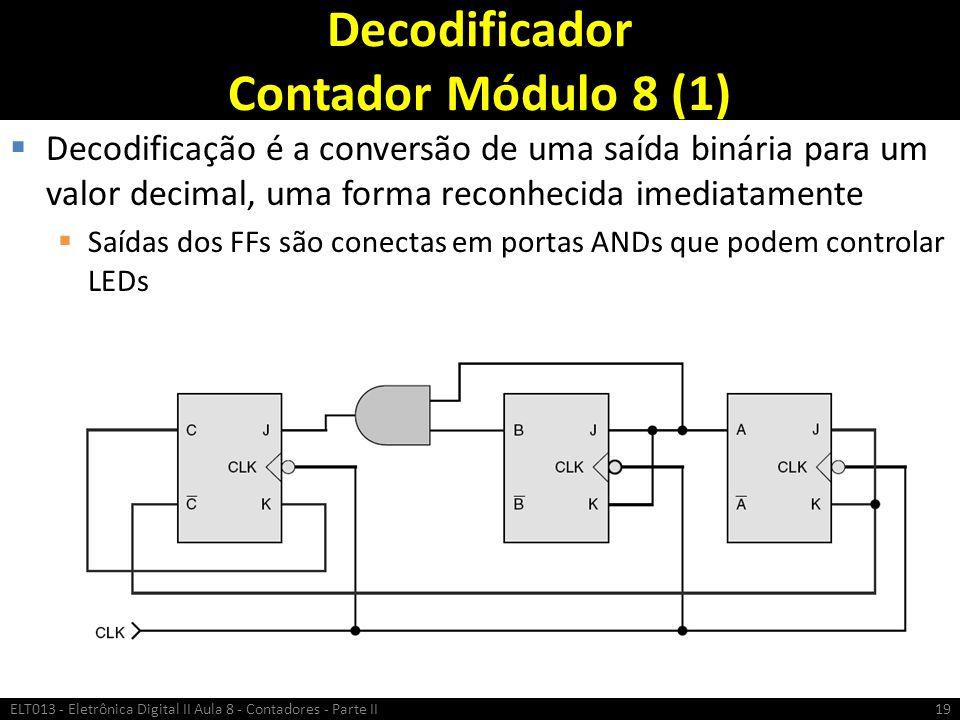 Decodificador Contador Módulo 8 (1)  Decodificação é a conversão de uma saída binária para um valor decimal, uma forma reconhecida imediatamente  Sa