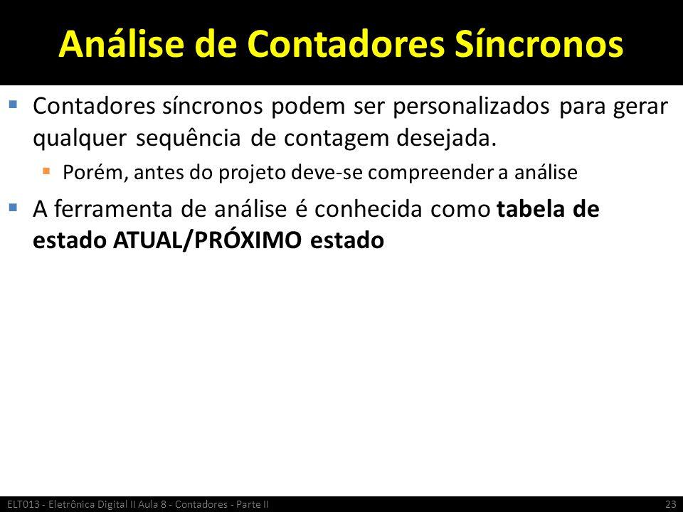 Análise de Contadores Síncronos  Contadores síncronos podem ser personalizados para gerar qualquer sequência de contagem desejada.  Porém, antes do