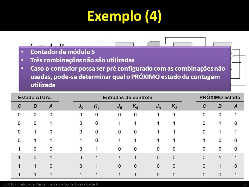 Exemplo (4) ELT013 - Eletrônica Digital II Aula 8 - Contadores - Parte II31 Contador de módulo 5 Três combinações não são utilizadas Caso o contador p