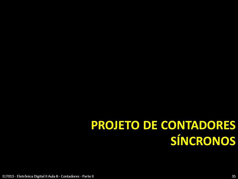 PROJETO DE CONTADORES SÍNCRONOS ELT013 - Eletrônica Digital II Aula 8 - Contadores - Parte II35