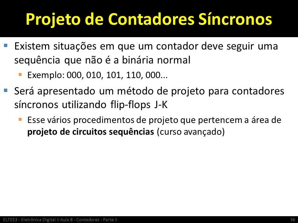 Projeto de Contadores Síncronos  Existem situações em que um contador deve seguir uma sequência que não é a binária normal  Exemplo: 000, 010, 101,