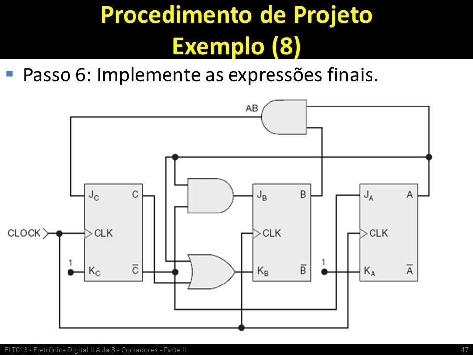 Procedimento de Projeto Exemplo (8)  Passo 6: Implemente as expressões finais. ELT013 - Eletrônica Digital II Aula 8 - Contadores - Parte II47