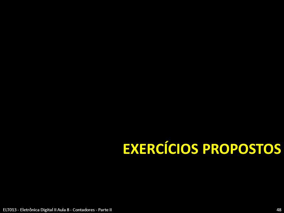 EXERCÍCIOS PROPOSTOS ELT013 - Eletrônica Digital II Aula 8 - Contadores - Parte II48