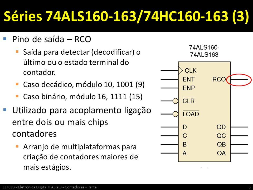 Séries 74ALS160-163/74HC160-163 (3)  Pino de saída – RCO  Saída para detectar (decodificar) o último ou o estado terminal do contador.  Caso decádi