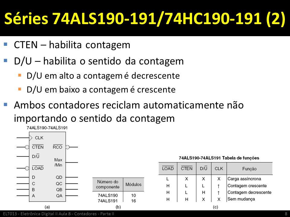 Séries 74ALS190-191/74HC190-191 (2)  CTEN – habilita contagem  D/U – habilita o sentido da contagem  D/U em alto a contagem é decrescente  D/U em