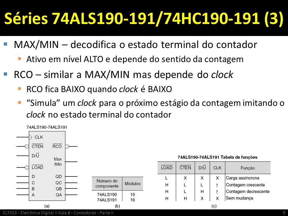 Séries 74ALS190-191/74HC190-191 (3)  MAX/MIN – decodifica o estado terminal do contador  Ativo em nível ALTO e depende do sentido da contagem  RCO