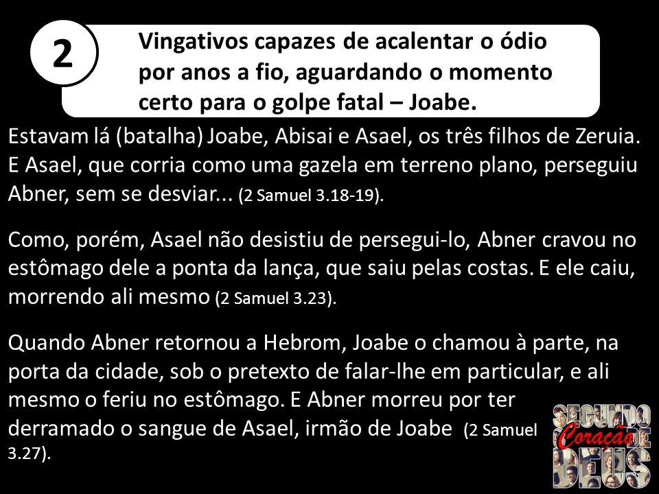 Estavam lá (batalha) Joabe, Abisai e Asael, os três filhos de Zeruia.