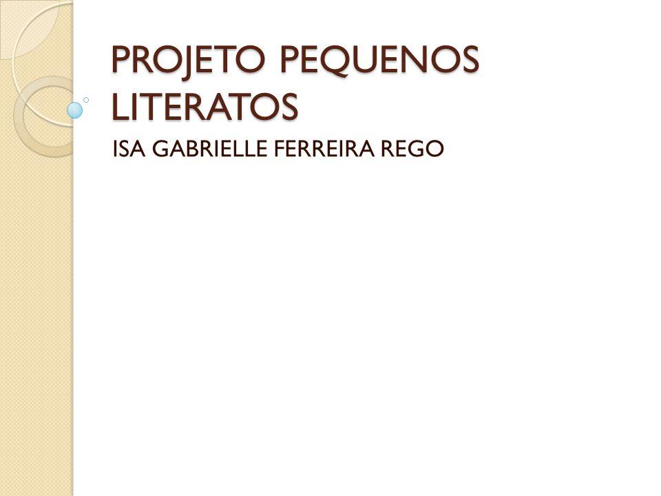 PROJETO PEQUENOS LITERATOS ISA GABRIELLE FERREIRA REGO
